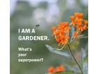 I am a gardener whats your superpower